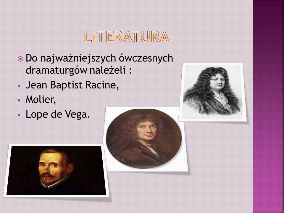 Literatura Do najważniejszych ówczesnych dramaturgów należeli :