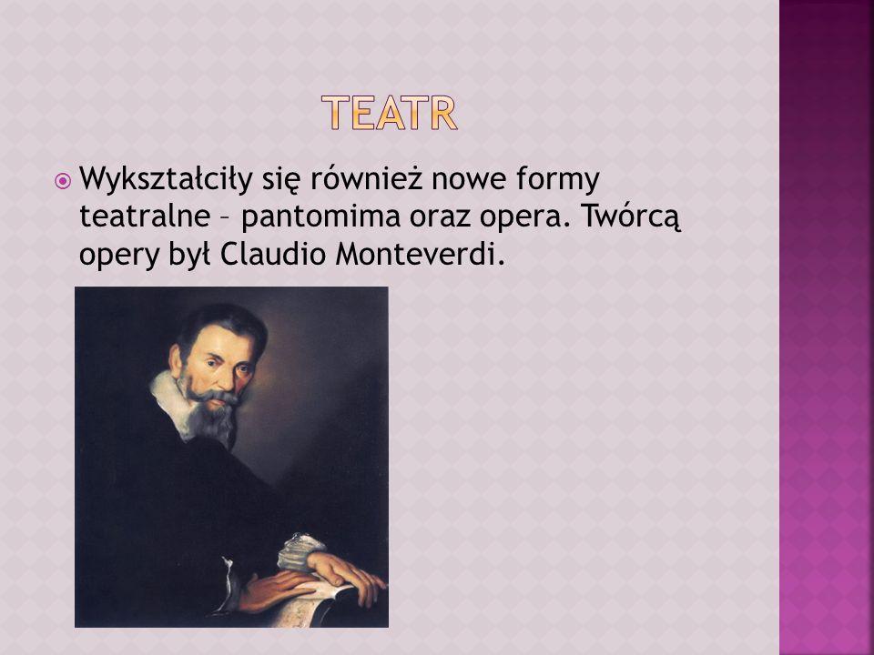 Teatr Wykształciły się również nowe formy teatralne – pantomima oraz opera.