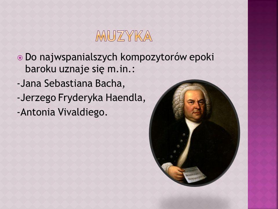 Muzyka Do najwspanialszych kompozytorów epoki baroku uznaje się m.in.: