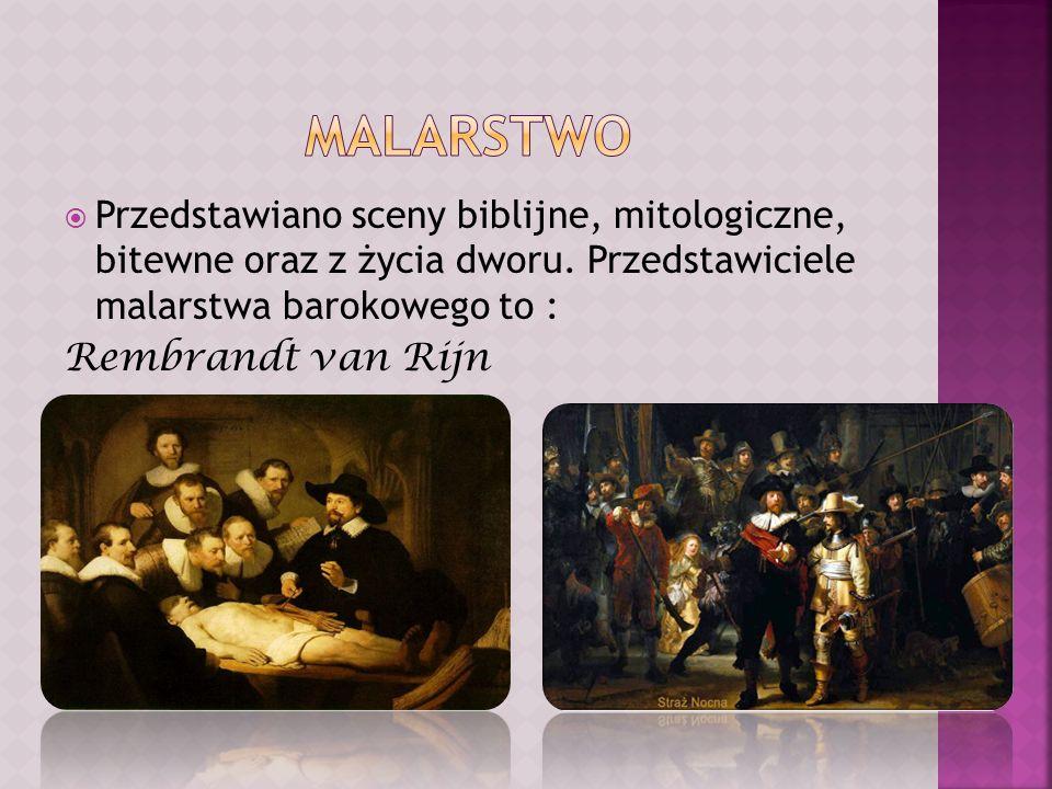 Malarstwo Przedstawiano sceny biblijne, mitologiczne, bitewne oraz z życia dworu. Przedstawiciele malarstwa barokowego to :
