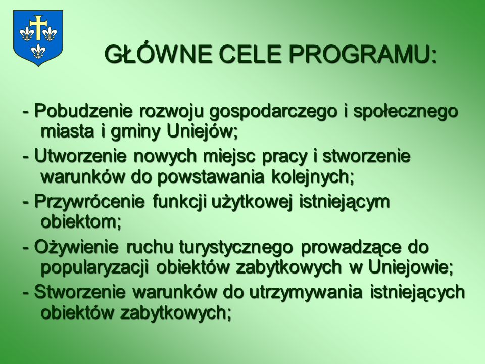 GŁÓWNE CELE PROGRAMU: - Pobudzenie rozwoju gospodarczego i społecznego miasta i gminy Uniejów;