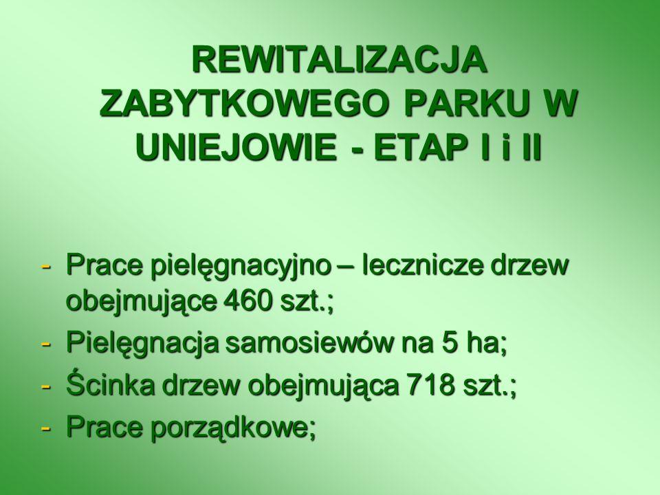 REWITALIZACJA ZABYTKOWEGO PARKU W UNIEJOWIE - ETAP I i II