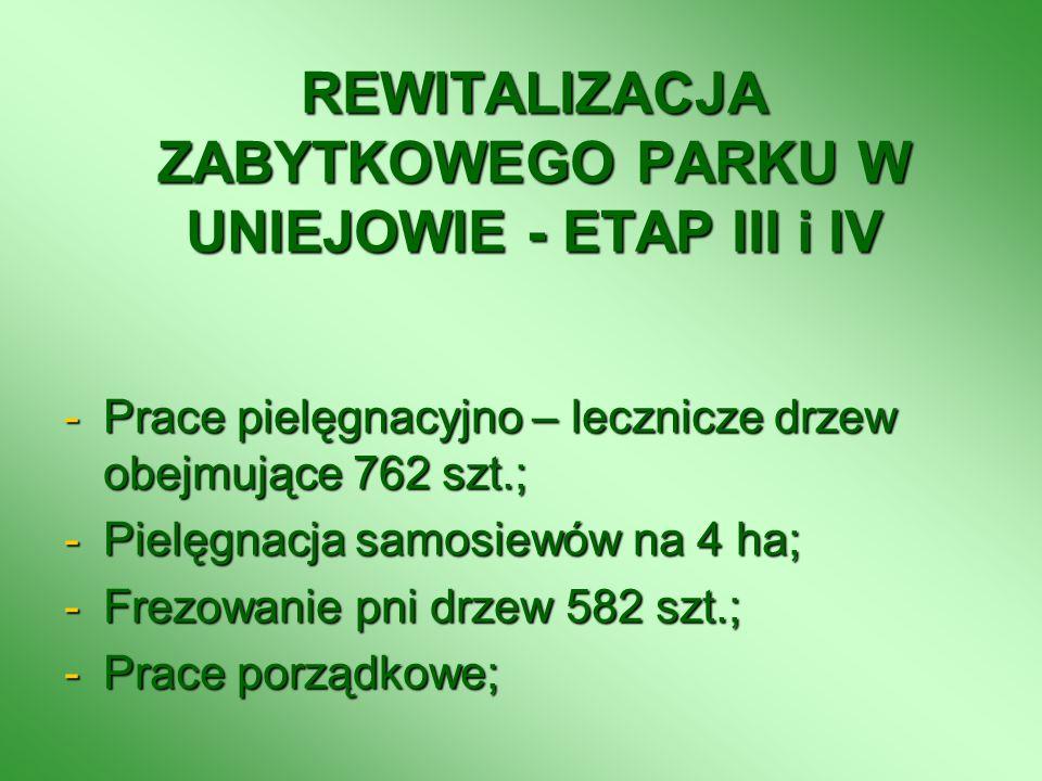 REWITALIZACJA ZABYTKOWEGO PARKU W UNIEJOWIE - ETAP III i IV