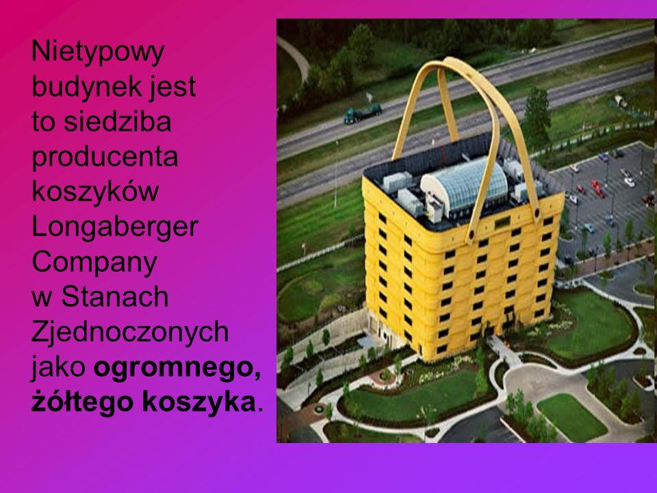 Nietypowy budynek jest to siedziba producenta koszyków Longaberger Company w Stanach Zjednoczonych jako ogromnego, żółtego koszyka.