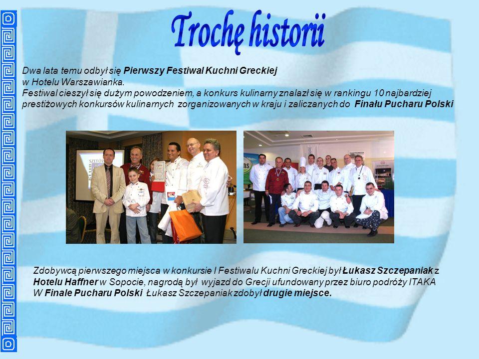 Trochę historii Dwa lata temu odbył się Pierwszy Festiwal Kuchni Greckiej. w Hotelu Warszawianka.