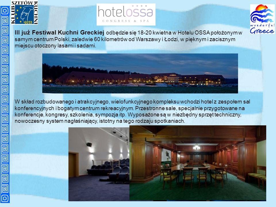III już Festiwal Kuchni Greckiej odbędzie się 18-20 kwietna w Hotelu OSSA położonym w samym centrum Polski, zaledwie 60 kilometrów od Warszawy i Łodzi, w pięknym i zacisznym miejscu otoczony lasami i sadami.