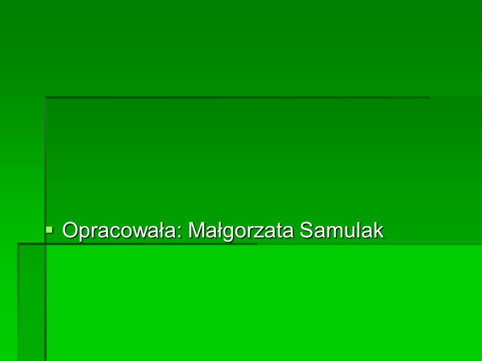 Opracowała: Małgorzata Samulak