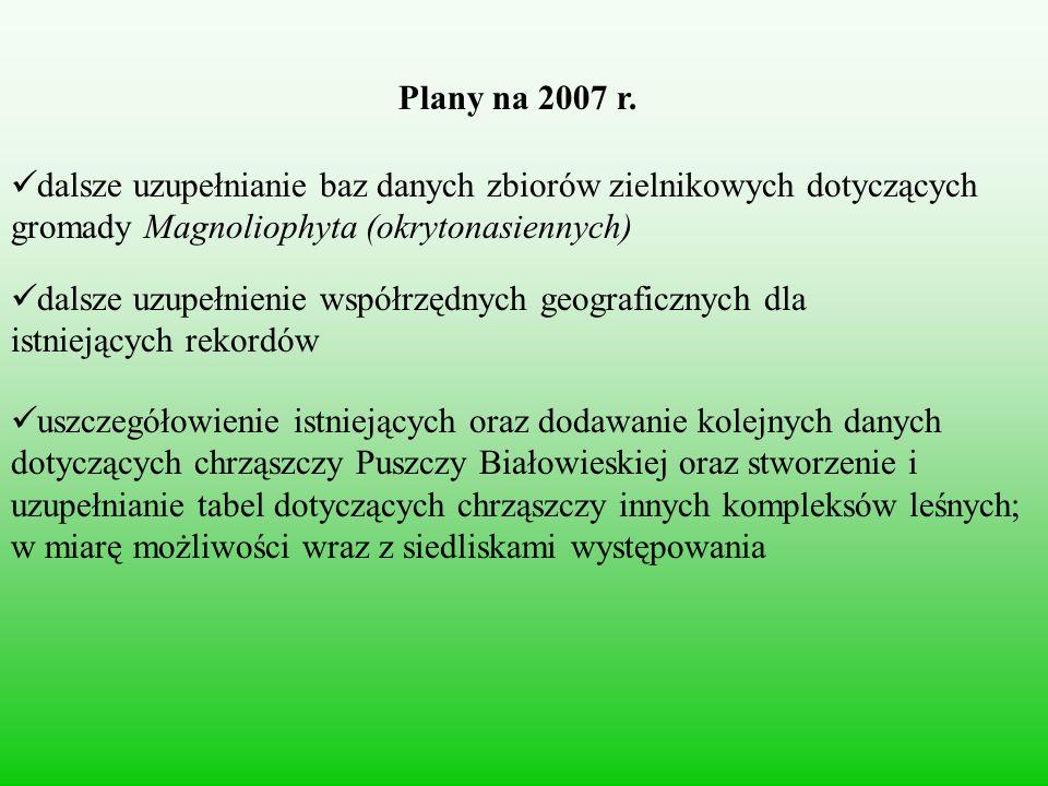 Plany na 2007 r. dalsze uzupełnianie baz danych zbiorów zielnikowych dotyczących gromady Magnoliophyta (okrytonasiennych)