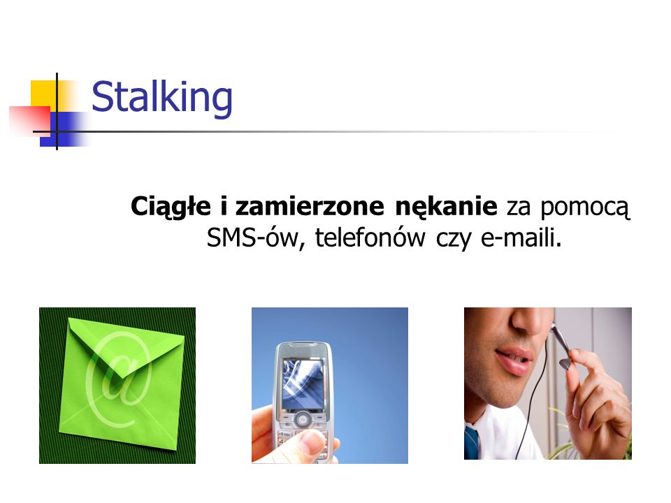 Ciągłe i zamierzone nękanie za pomocą SMS-ów, telefonów czy e-maili.