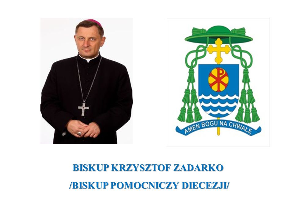 BISKUP KRZYSZTOF ZADARKO /BISKUP POMOCNICZY DIECEZJI/