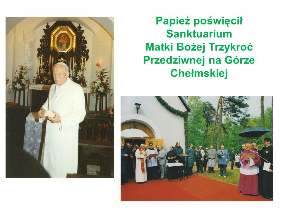 Papież poświęcił Sanktuarium Matki Bożej Trzykroć Przedziwnej na Górze Chełmskiej