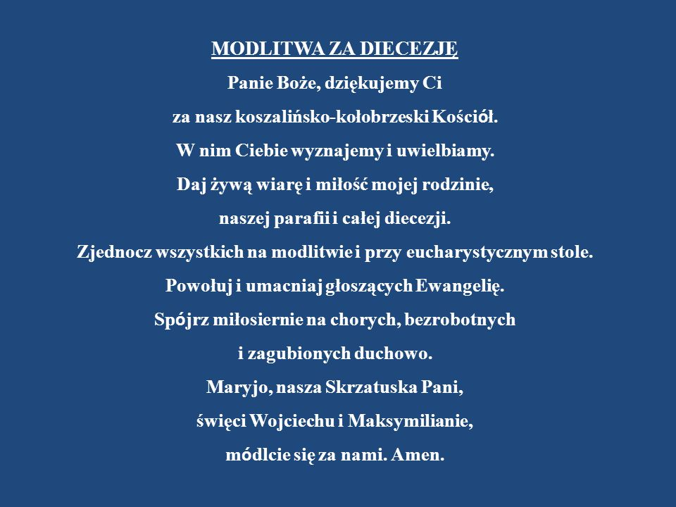 MODLITWA ZA DIECEZJĘ Panie Boże, dziękujemy Ci za nasz koszalińsko-kołobrzeski Kościół.