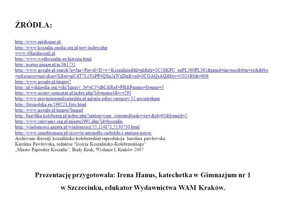 ŹRÓDŁA: http://www. episkopat. pl/ http://www. koszalin. opoka. org