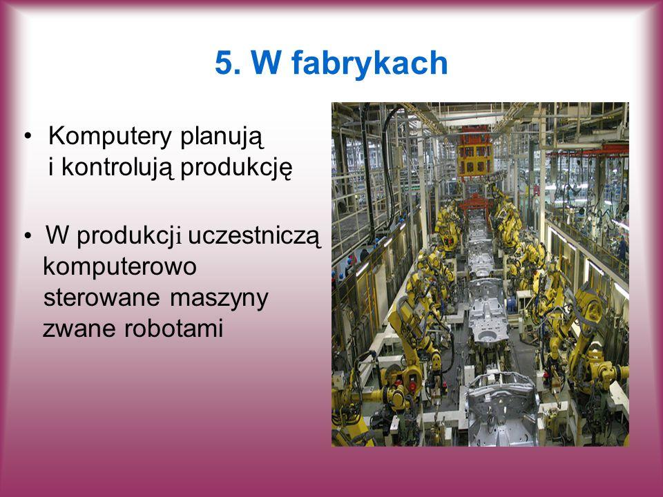 5. W fabrykach Komputery planują i kontrolują produkcję