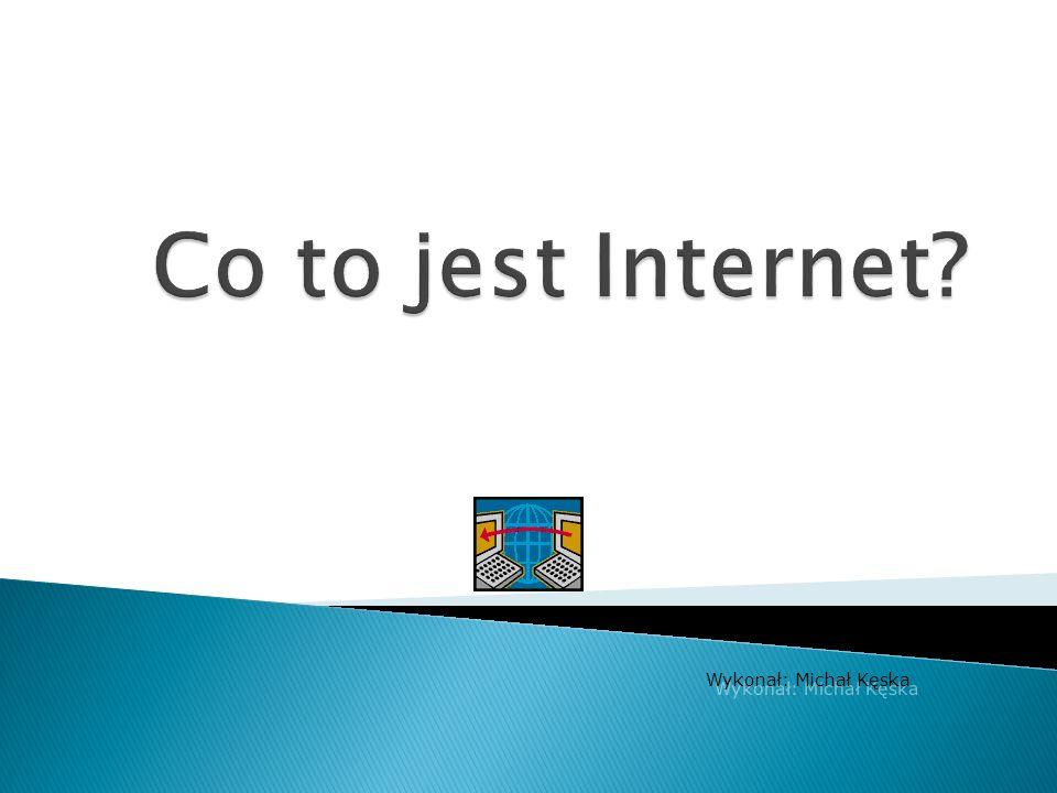 Co to jest Internet home Wykonał: Michał Kęska