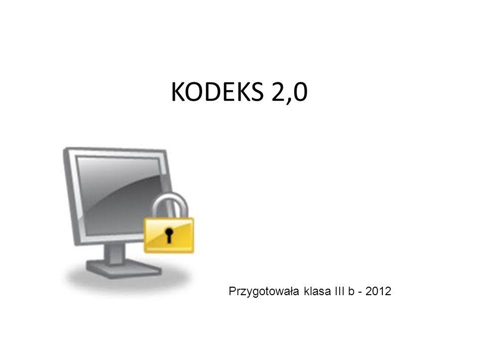 KODEKS 2,0 Przygotowała klasa III b - 2012