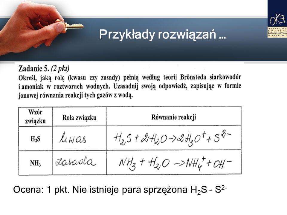 Przykłady rozwiązań … Ocena: 1 pkt. Nie istnieje para sprzężona H2S – S2-