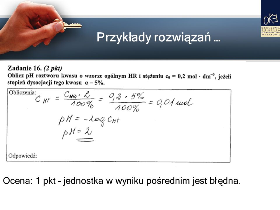Przykłady rozwiązań … Ocena: 1 pkt - jednostka w wyniku pośrednim jest błędna.