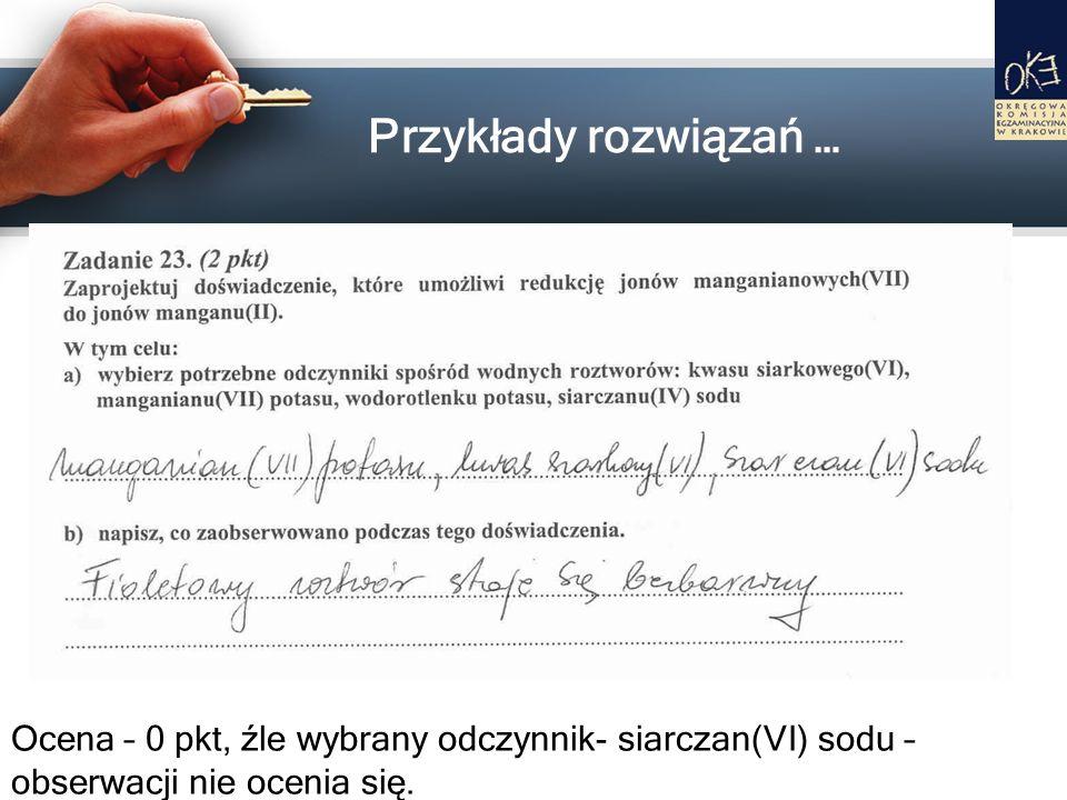 Przykłady rozwiązań …Ocena – 0 pkt, źle wybrany odczynnik- siarczan(VI) sodu – obserwacji nie ocenia się.