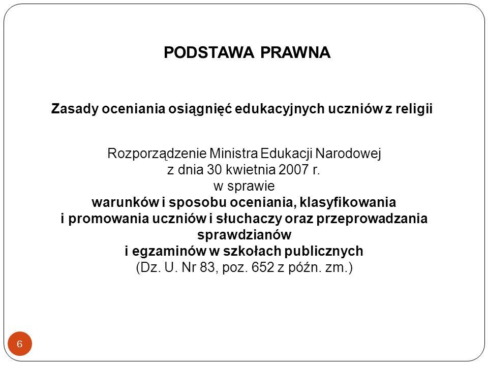 PODSTAWA PRAWNA Zasady oceniania osiągnięć edukacyjnych uczniów z religii. Rozporządzenie Ministra Edukacji Narodowej z dnia 30 kwietnia 2007 r.