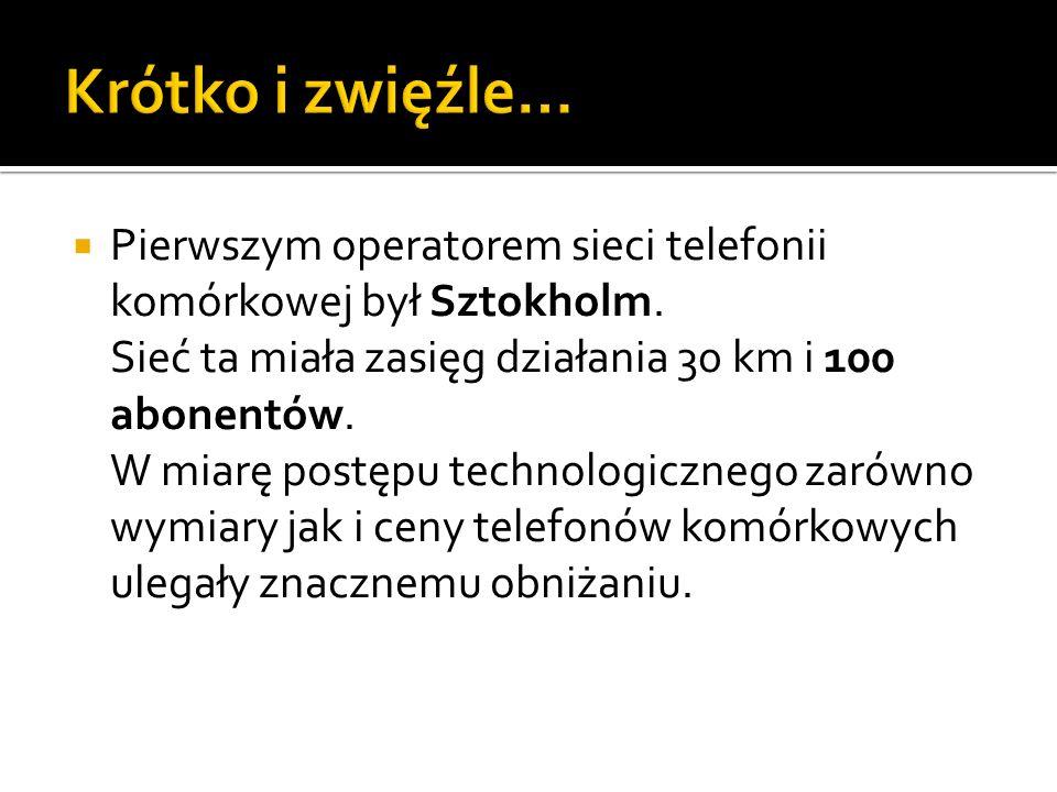 Krótko i zwięźle… Pierwszym operatorem sieci telefonii komórkowej był Sztokholm. Sieć ta miała zasięg działania 30 km i 100 abonentów.