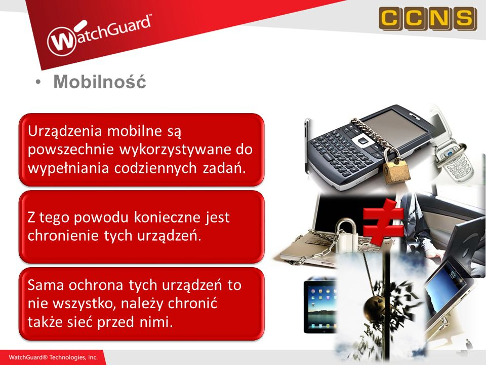 Mobilność Urządzenia mobilne są powszechnie wykorzystywane do wypełniania codziennych zadań. Z tego powodu konieczne jest chronienie tych urządzeń.