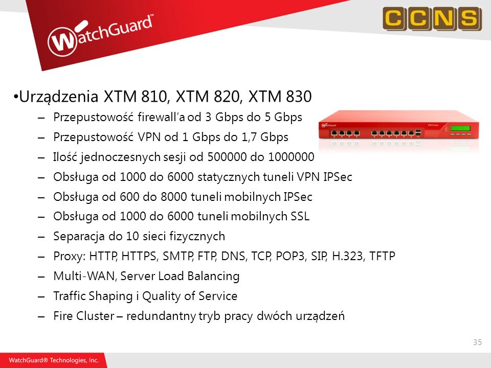 Urządzenia XTM 810, XTM 820, XTM 830 Przepustowość firewall'a od 3 Gbps do 5 Gbps. Przepustowość VPN od 1 Gbps do 1,7 Gbps.