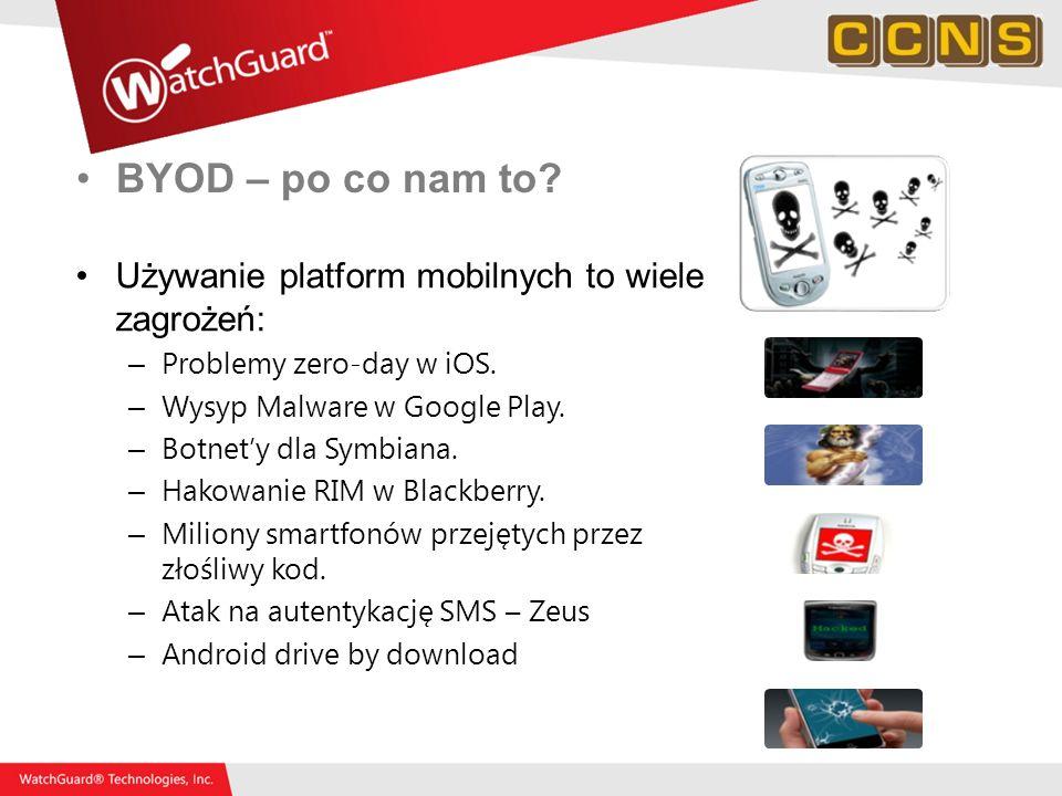 BYOD – po co nam to Używanie platform mobilnych to wiele zagrożeń: