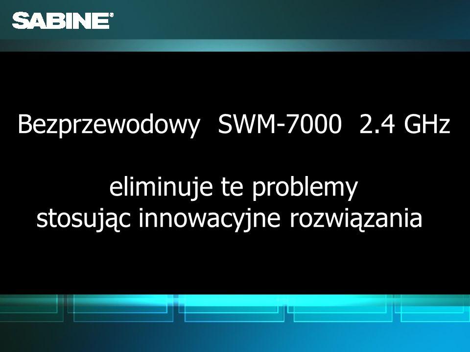 Bezprzewodowy SWM-7000 2.4 GHz eliminuje te problemy