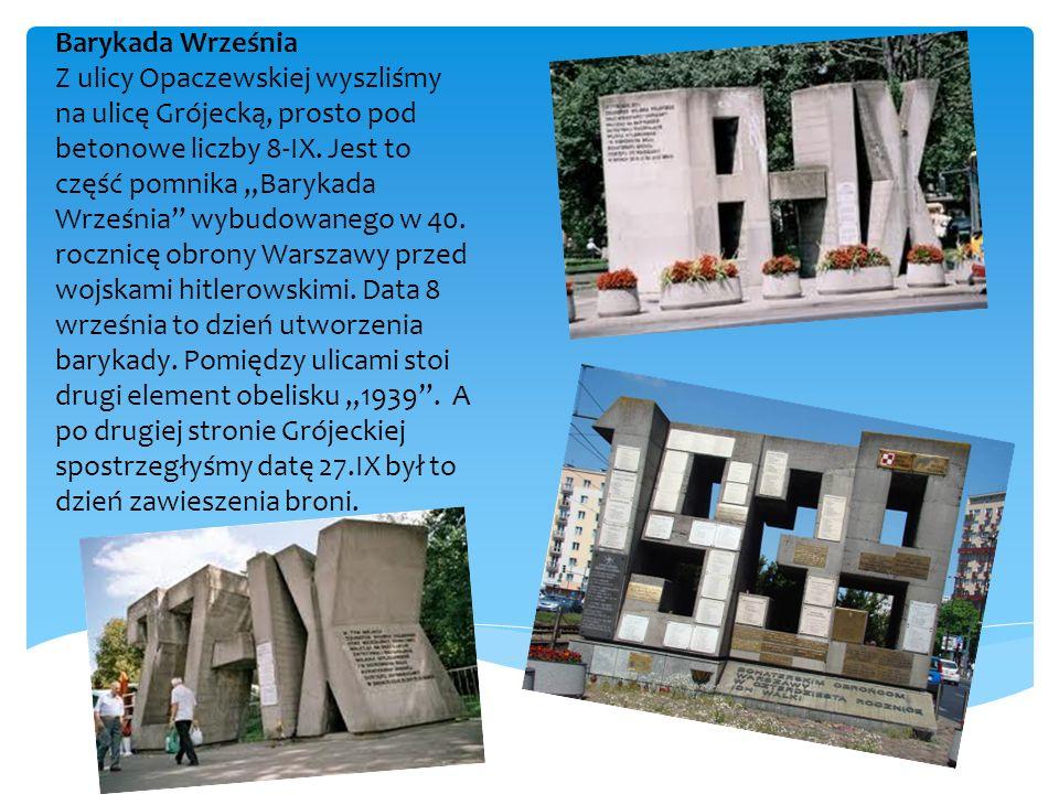 Barykada Września Z ulicy Opaczewskiej wyszliśmy na ulicę Grójecką, prosto pod betonowe liczby 8-IX.