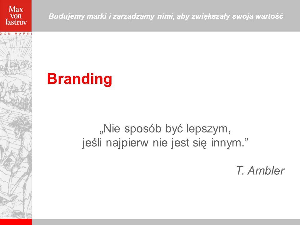 """Branding """"Nie sposób być lepszym, jeśli najpierw nie jest się innym."""