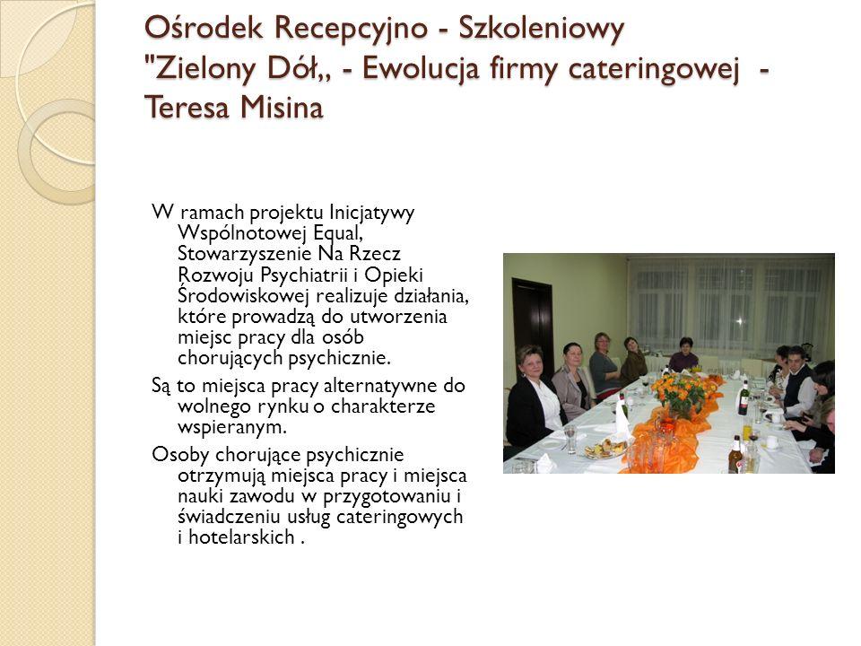 """Ośrodek Recepcyjno - Szkoleniowy Zielony Dół"""" - Ewolucja firmy cateringowej - Teresa Misina"""