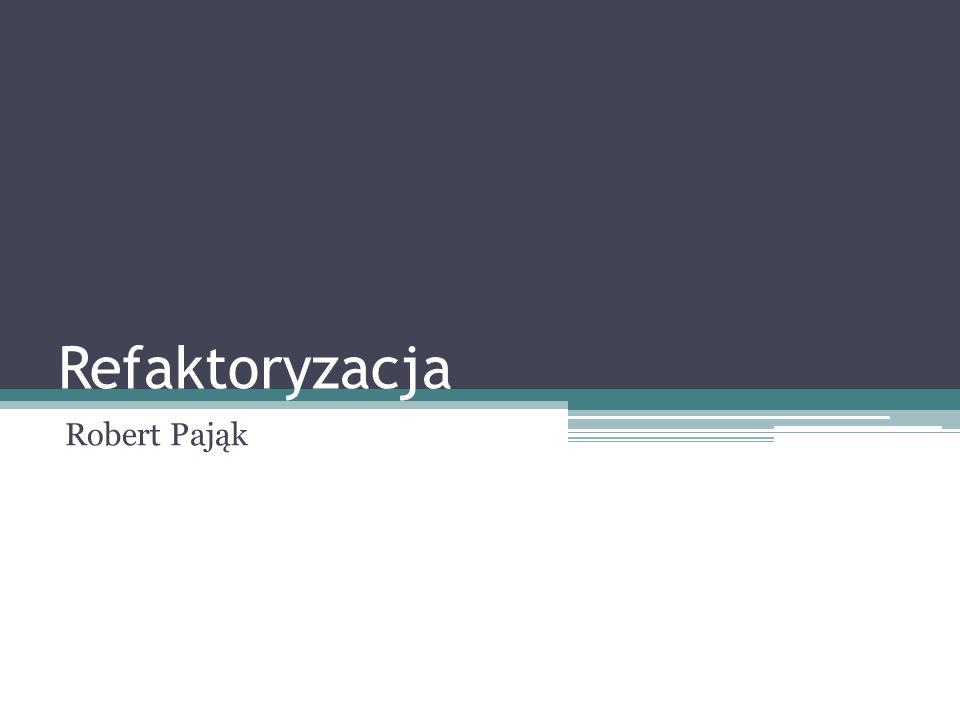 Refaktoryzacja Robert Pająk
