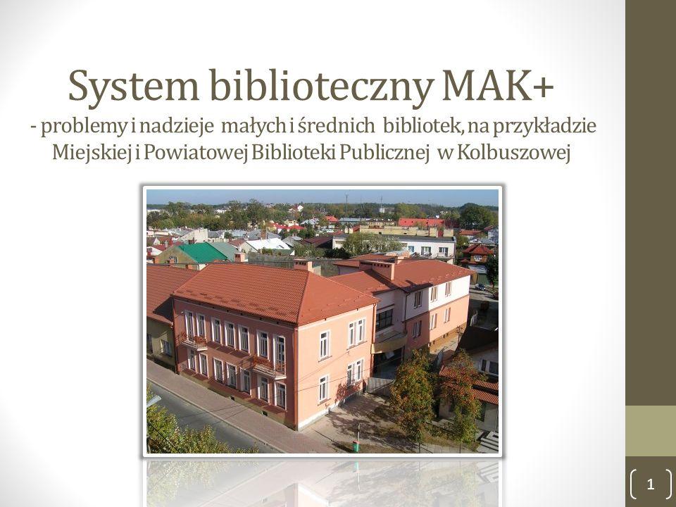 System biblioteczny MAK+ - problemy i nadzieje małych i średnich bibliotek, na przykładzie Miejskiej i Powiatowej Biblioteki Publicznej w Kolbuszowej