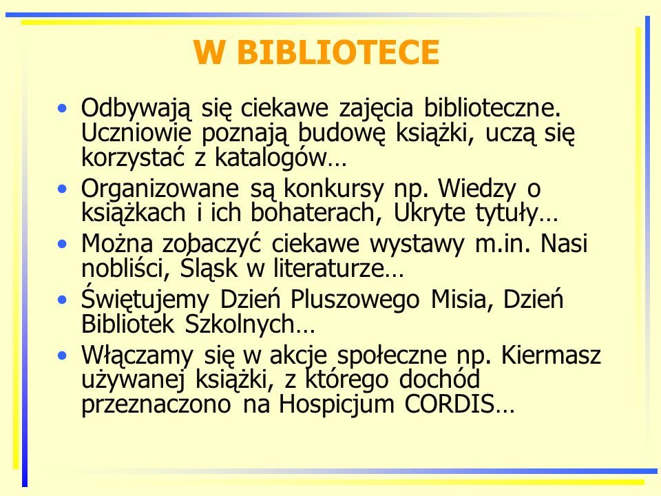 W BIBLIOTECE Odbywają się ciekawe zajęcia biblioteczne. Uczniowie poznają budowę książki, uczą się korzystać z katalogów…