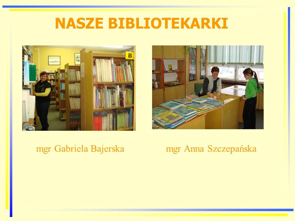 NASZE BIBLIOTEKARKI mgr Gabriela Bajerska mgr Anna Szczepańska