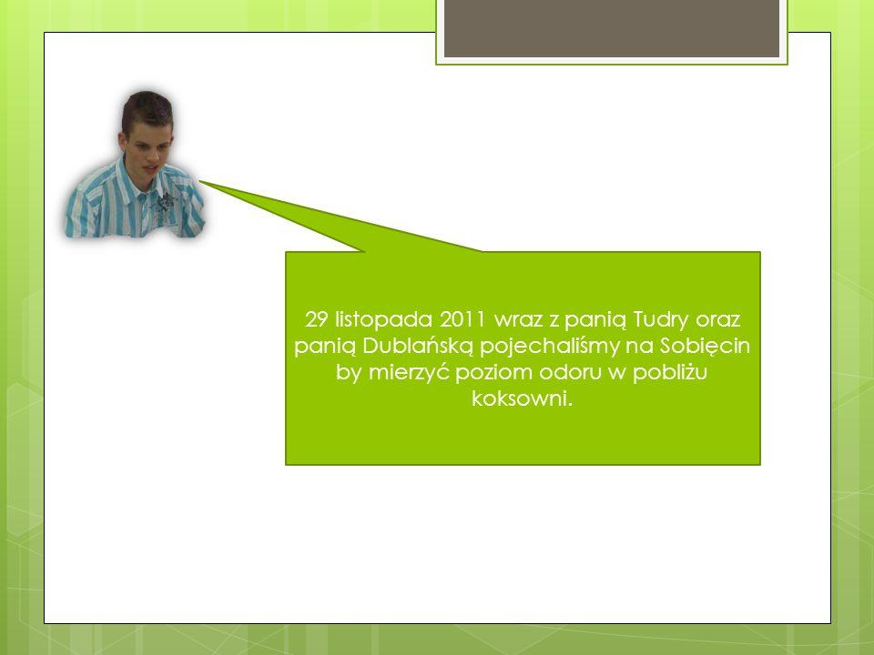 29 listopada 2011 wraz z panią Tudry oraz panią Dublańską pojechaliśmy na Sobięcin by mierzyć poziom odoru w pobliżu koksowni.