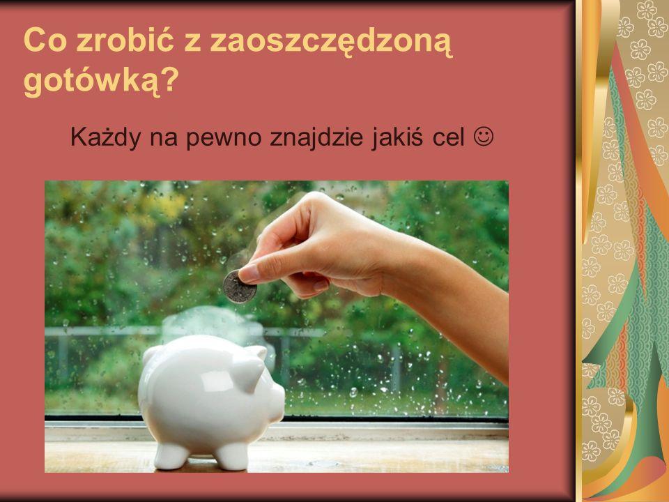 Co zrobić z zaoszczędzoną gotówką
