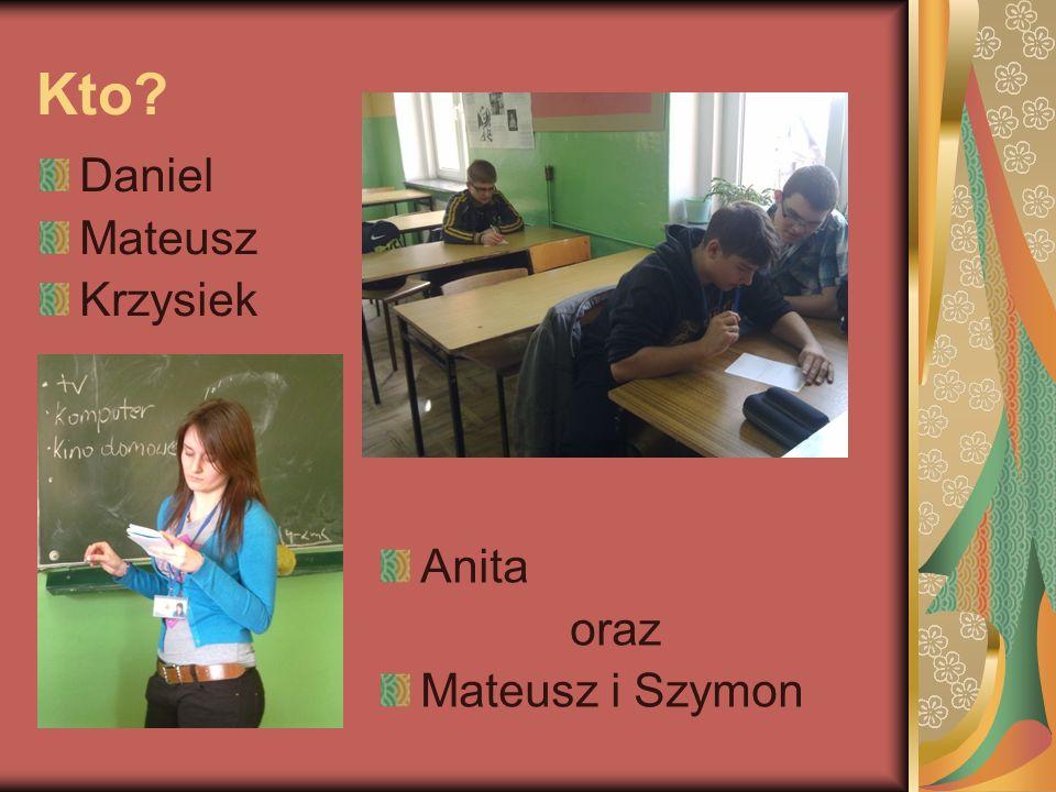 Kto Daniel Mateusz Krzysiek Anita oraz Mateusz i Szymon