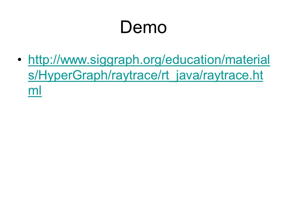 Demo http://www.siggraph.org/education/materials/HyperGraph/raytrace/rt_java/raytrace.html