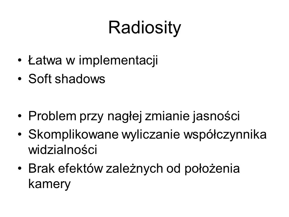 Radiosity Łatwa w implementacji Soft shadows