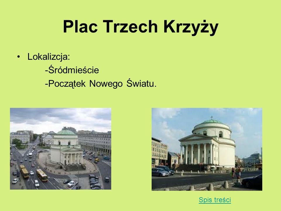Plac Trzech Krzyży Lokalizcja: -Śródmieście -Początek Nowego Światu.