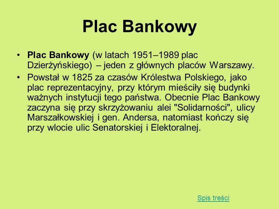 Plac Bankowy Plac Bankowy (w latach 1951–1989 plac Dzierżyńskiego) – jeden z głównych placów Warszawy.