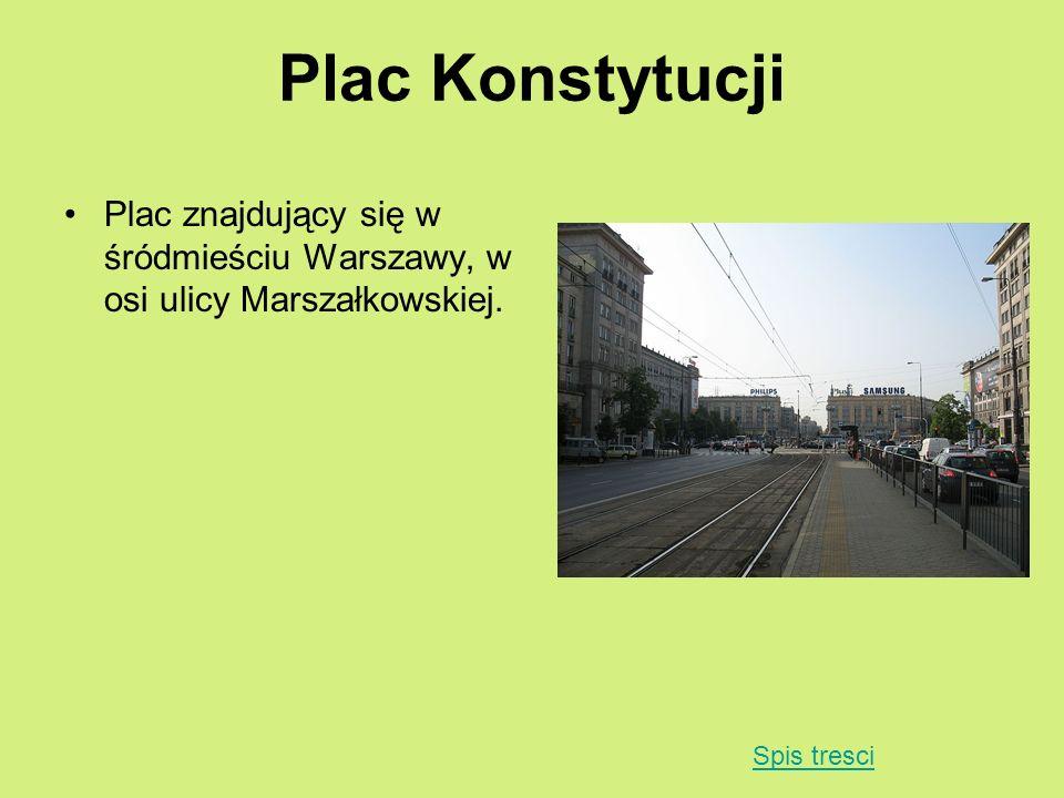 Plac Konstytucji Plac znajdujący się w śródmieściu Warszawy, w osi ulicy Marszałkowskiej.