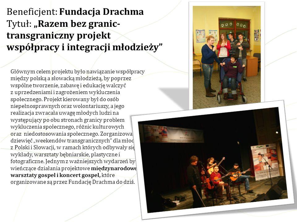 """Beneficjent: Fundacja Drachma Tytuł: """"Razem bez granic-transgraniczny projekt współpracy i integracji młodzieży"""