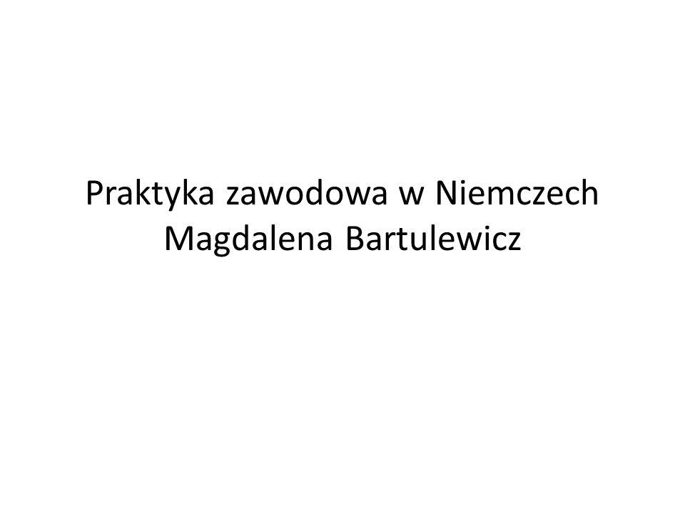 Praktyka zawodowa w Niemczech Magdalena Bartulewicz