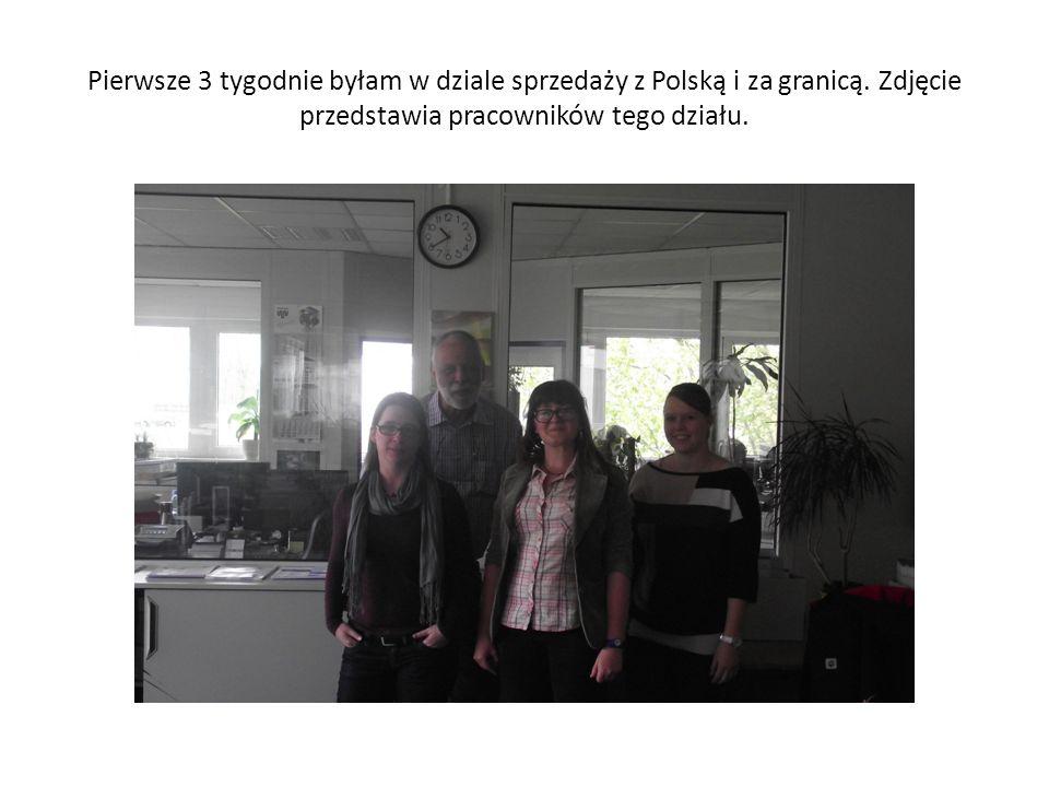 Pierwsze 3 tygodnie byłam w dziale sprzedaży z Polską i za granicą
