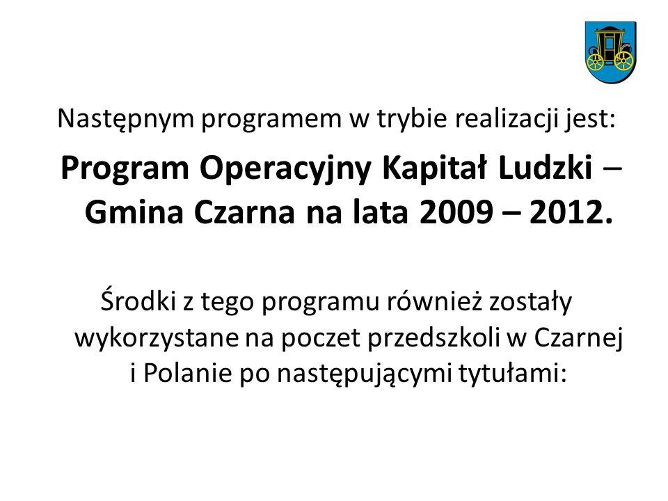 Program Operacyjny Kapitał Ludzki – Gmina Czarna na lata 2009 – 2012.
