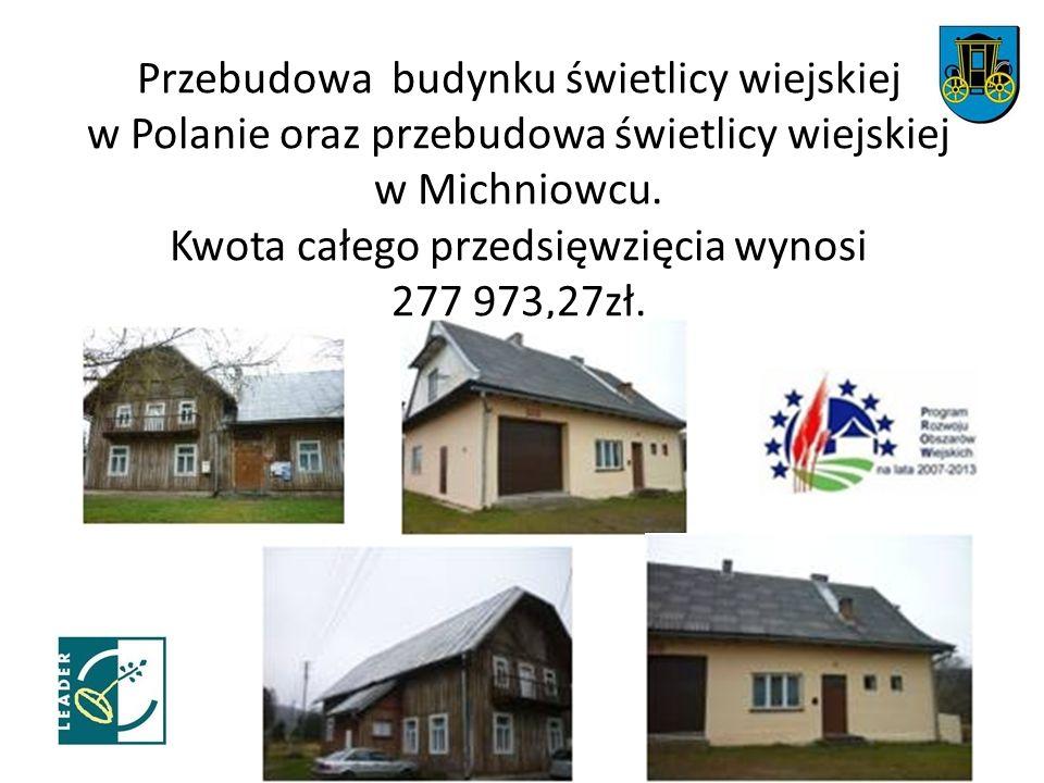 Przebudowa budynku świetlicy wiejskiej w Polanie oraz przebudowa świetlicy wiejskiej w Michniowcu.