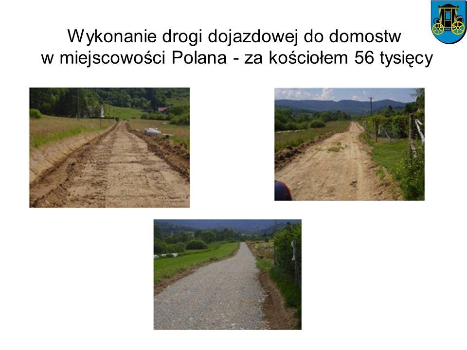 Wykonanie drogi dojazdowej do domostw w miejscowości Polana - za kościołem 56 tysięcy